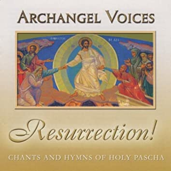 RESURRECTION! ORTHODOX CHANTS AND HYMNS OF HOLY PASCHA