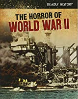 The Horror of World War II (Deadly History)