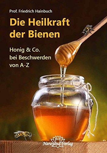 Die Heilkraft der Bienen: Honig & Co. bei Beschwerden von A-Z