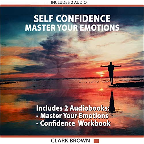 Self Confidence: Includes 2 Manuscripts: Master Your Emotions. the Ultimate Guide to Manage Your Feelings like a Jedi - Self Confidence Workbook: How to Overcoming Self Doubt and Shyness Titelbild