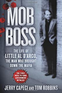 Mob Boss: The Life of Little Al D'Arco, the Man Who Brought Down the Mafia by Jerry Capeci (2013-10-01)