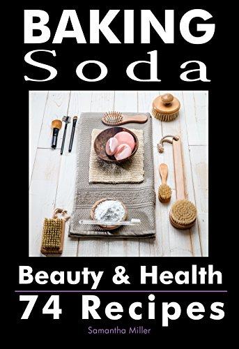 Baking Soda Beauty and Health: 74 Recipes