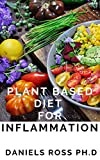 PLANT BASED DIET FOR INFLAMMATION: Anti-Inflammatory, Plant-Based Diet Recipes for Vibrant and Healthy Living:How to Reduce Inflammation Naturally with a Plant Based Diet. (English Edition)