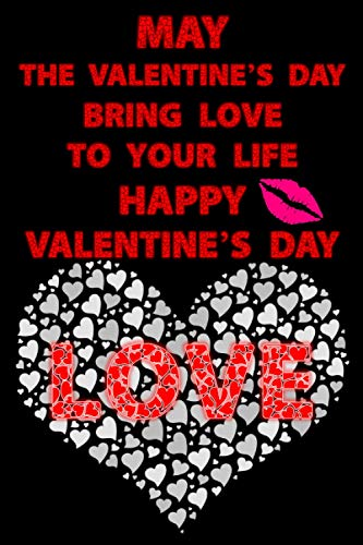 May the Valentine's Day bring love to your life. Happy Valentine's Day.love: Valentine's Day gift Notebook lined Journal - 6