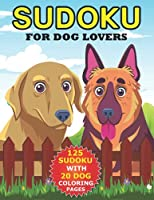 Sudoku for dog lovers: sudoku puzzles for kids and Dog lovers With 20 Dogs Coloring pages .an amazing activity book for kids to improve their thinking and have fun coloring Dog drawings.