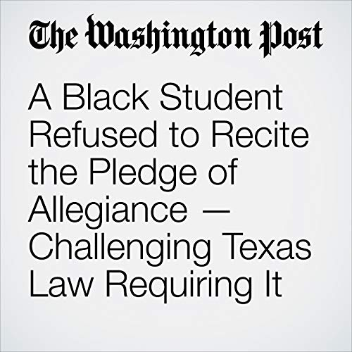 A Black Student Refused to Recite the Pledge of Allegiance — Challenging Texas Law Requiring It copertina
