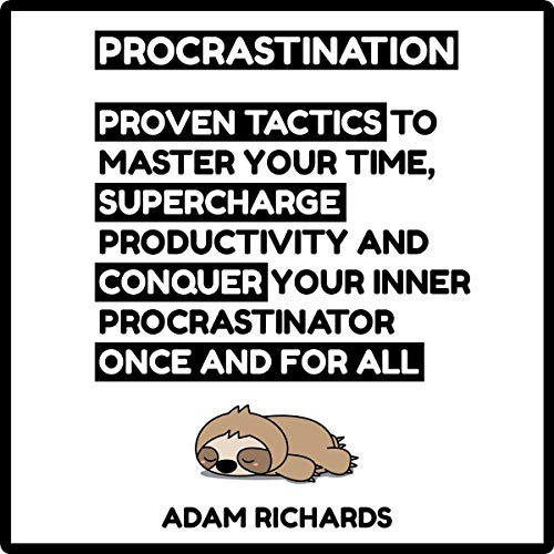 Procrastination     Proven Tactics to Master Your Time, Supercharge Productivity and Conquer Your Inner Procrastinator Once and For All              By:                                                                                                                                 Adam Richards                               Narrated by:                                                                                                                                 Steve Peck                      Length: 56 mins     Not rated yet     Overall 0.0