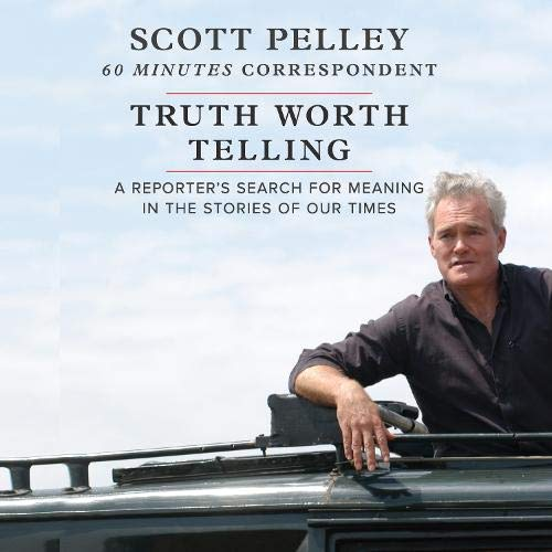Truth Worth Telling Audiobook By Scott Pelley cover art