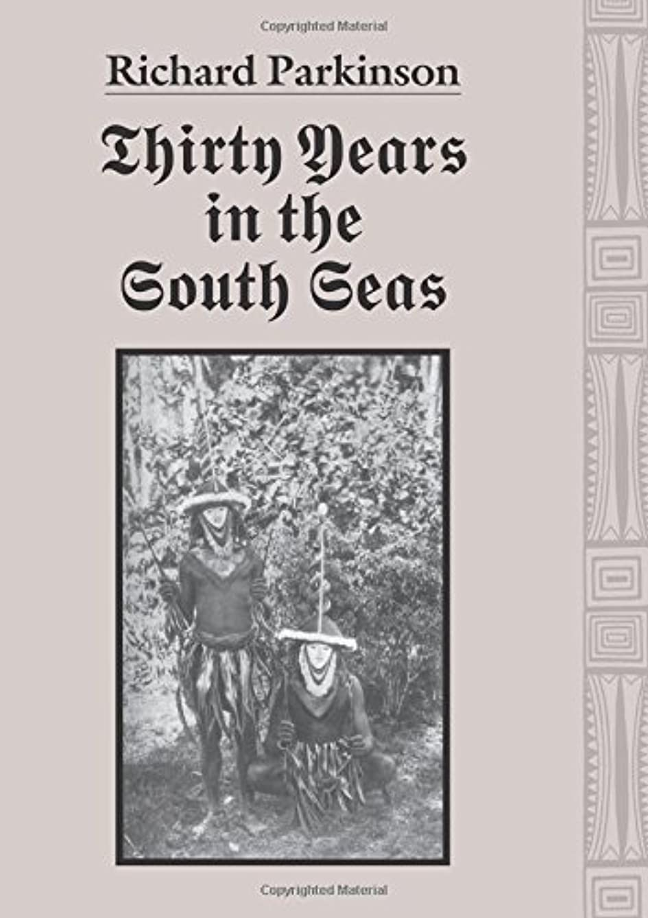 Thirty years in the South Seas: Land and people, customs and traditions in the Bismarck Archipelago and on the German Solomon Islands