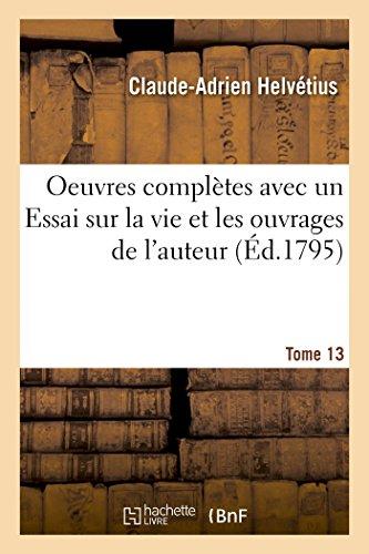 Oeuvres complètes Tome 13: avec un Essai sur la vie et les ouvrages de l'auteur (Philosophie)