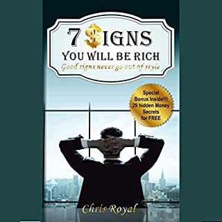 7 Signs You Will Be Rich: Good Signs Never Go Out of Style     How to Be Rich, How to Become a Millionaire, How to Get Rich, How Rich People Think              By:                                                                                                                                 Chris Royal                               Narrated by:                                                                                                                                 Roger A. Henderson                      Length: 59 mins     6 ratings     Overall 3.5