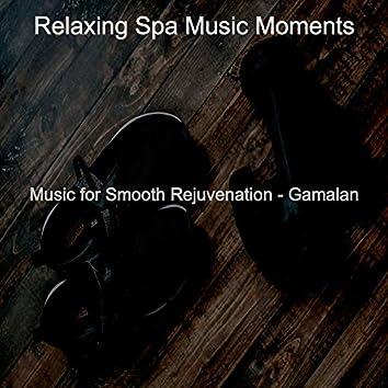 Music for Smooth Rejuvenation - Gamalan
