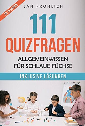 111 Quizfragen: Allgemeinwissen für schlaue Füchse - Das große Rätselbuch für schlaue Kids, knifflige Quizfragen mit Lösungen für Kinder ab 6 Jahren und drüber, ideales Kindergeburtstags-Geschenk