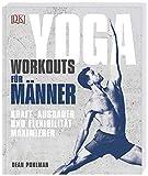 Yoga-Workouts für Männer: Kraft, Ausdauer und Flexibilität maximieren