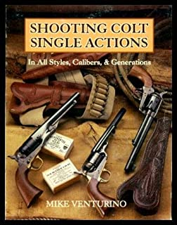 Shooting Colt Single Actions in All Styles, Calibers, & Generations