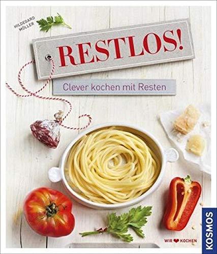 Restlos!: Clever kochen mit Resten
