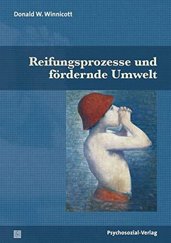 Reifungsprozesse und fördernde Umwelt (Bibliothek der Psychoanalyse)