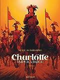 Charlotte impératrice - Tome 2 - L'empire