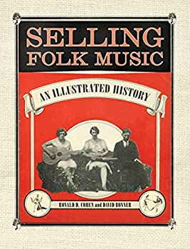 Selling Folk Music  An Illustrated History  American Made Music Series