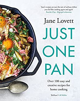 Just One Pan: Over 100 easy and creative recipes for home cooking: 'Truly delicious. Ten stars' India Knight by [Jane Lovett]