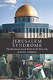 Jerusalem Syndrome: The Palestinian-Israeli Battle for the Holy City