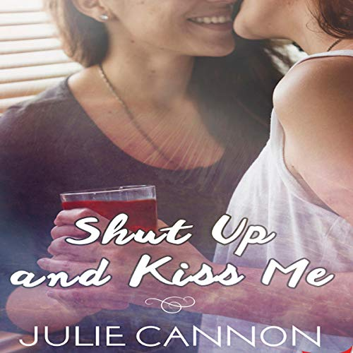 Shut Up and Kiss Me audiobook cover art