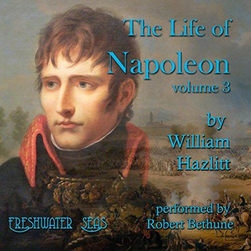 The Life of Napoleon: Volume 3 audiobook cover art