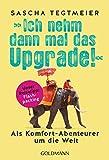 Ich nehm dann mal das Upgrade: Als Komfort-Abenteurer um die Welt - Unser Reisetipp: Flashpacking (German Edition)