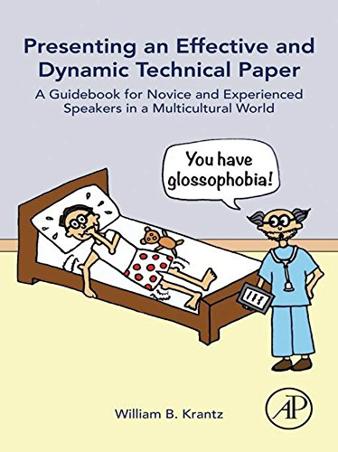 Presenting an Effective and Dynamic Technical Paper: A Guidebook for Novice and Experienced Speakers in a Multicultural World (English Edition)