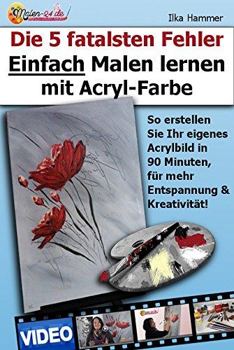 Die 5 fatalsten Fehler Einfach Malen lernen mit Acryl-Farbe: So erstellen Sie Ihr eigenes Acrylbild in 90 Minuten, für mehr Entspannung und Kreativität! ... lernen mit Acryl, Acrylmalerei lernen 4)