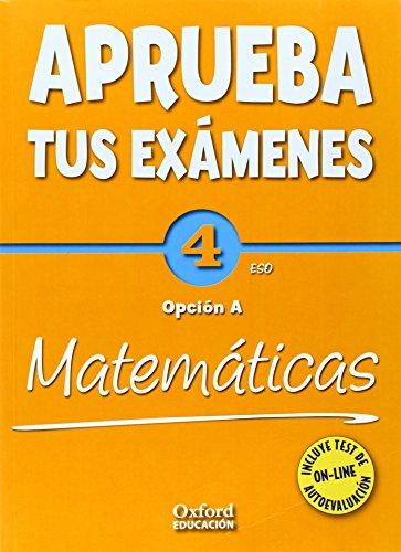 Aprueba tus Exámenes: Matemáticas Opción A 4º ESO Cuaderno de Ejercicios - 9788467384444