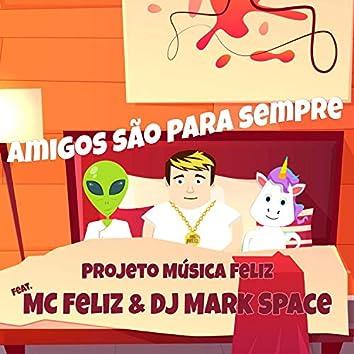Amigos são para sempre (feat. MC feliz & DJ Mark Space)