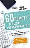 GO REMOTE! für Soziale und Kommunikative – Ab jetzt ortsunabhängig arbeiten und selbstbestimmt leben. Mit Interviews und praktischen Anleitungen zu über 30 Berufen.