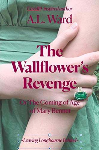 The Wallflower's Revenge: Or The Coming of Age of Mary Bennet (Leaving Longbourne Behind Book 3) by [A.L.  Ward]