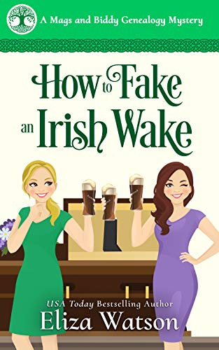 How to Fake an Irish Wake: A Cozy Mystery Set in Ireland (A Mags and Biddy Genealogy Mystery Book 1) by [Eliza Watson]