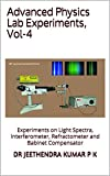 Advanced Physics Lab Experiments, Vol-4: Experiments on Light Spectra, Interferometer, Refractometer and Babinet Compensator