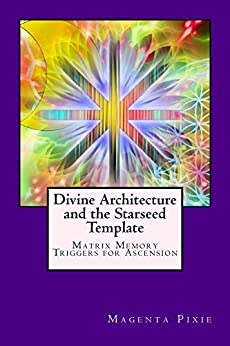 [Magenta Pixie]のDivine Architecture and the Starseed Template: Matrix Memory Triggers for Ascension (English Edition)