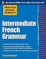 Intermediate French Grammar (Practice Makes Perfect)