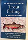 An Angler s Guide To Trout Fishing In Massachusetts [Massachusetts/Rhode Island] REVISED EDITION