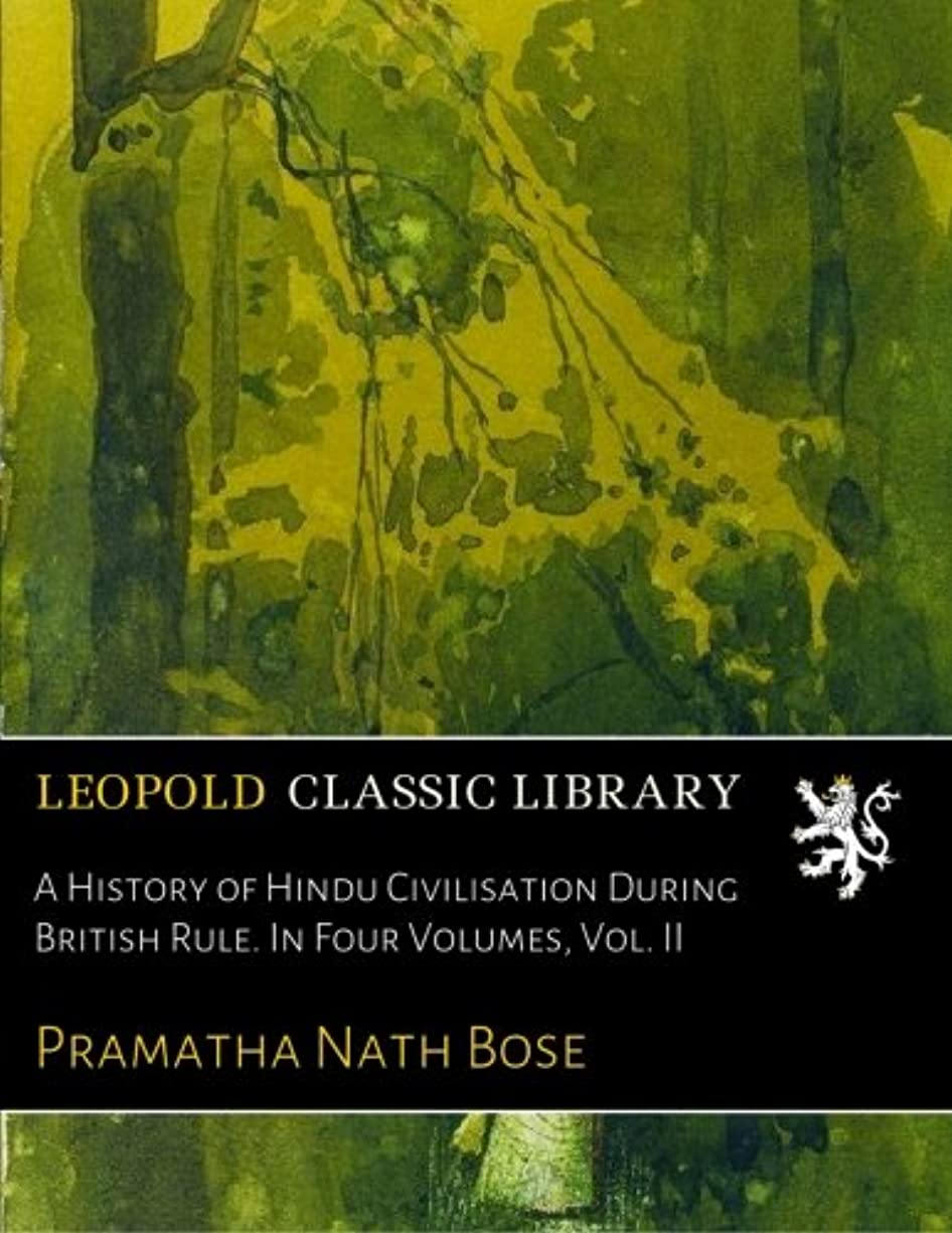 ブッシュ形成分子A History of Hindu Civilisation During British Rule. In Four Volumes, Vol. II