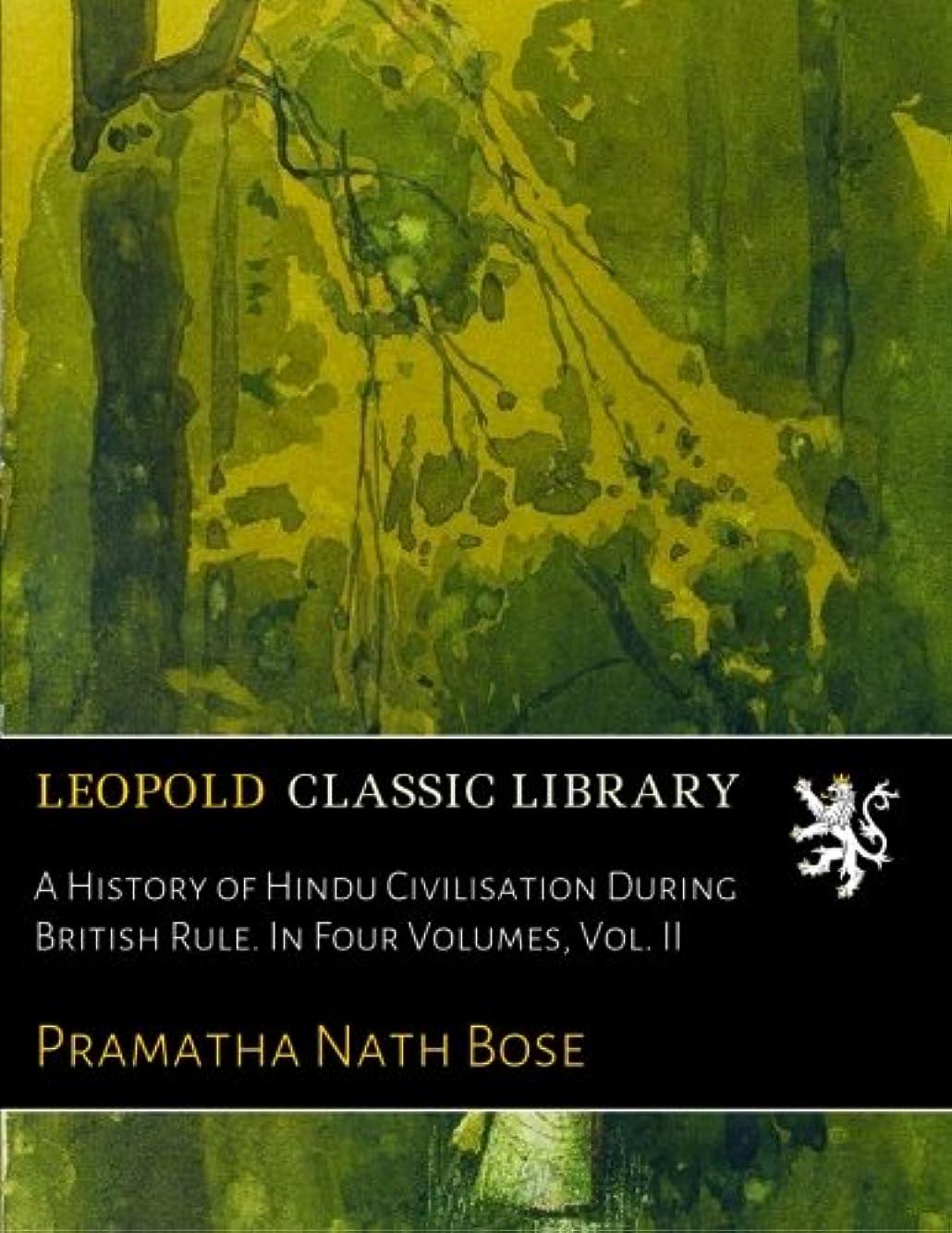 書道コードレススリムA History of Hindu Civilisation During British Rule. In Four Volumes, Vol. II