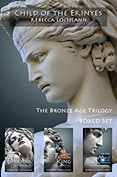 Child of the Erinyes Collection, The Bronze Age: Books 1-3: A Saga of Ancient Greece (The Child of the Erinyes) by [Rebecca Lochlann]