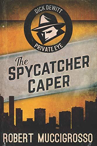 The Spycatcher Caper: Large Print Edition: 3 (Dick DeWitt Mysteries)