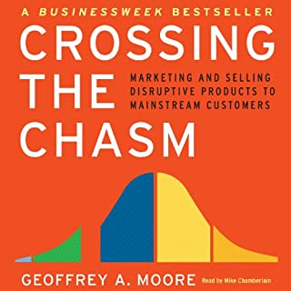 Crossing the Chasm     Marketing and Selling Technology Projects to Mainstream Customers              Written by:                                                                                                                                 Geoffrey A. Moore                               Narrated by:                                                                                                                                 Mike Chamberlain                      Length: 9 hrs and 45 mins     16 ratings     Overall 4.0