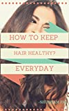 How To Keep Hair Healthy?: Healthy Hair Everyday (English Edition)