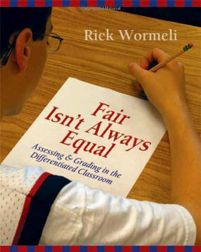 Fair Isn't Always Equal: Assessing & Grading in the Differentiated Classroom