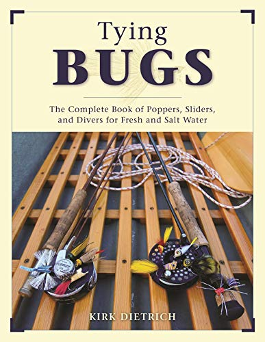 Tying Bugs: The Complete Book of Poppers, Sliders, and Divers for Fresh and Salt Water (English Edition)