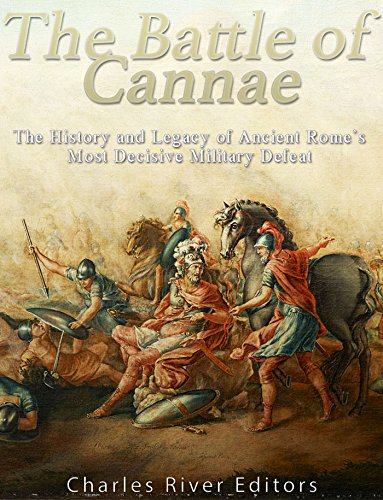 The Battle of Cannae: The History and Legacy of Ancient Rome's Most Decisive Military Defeat