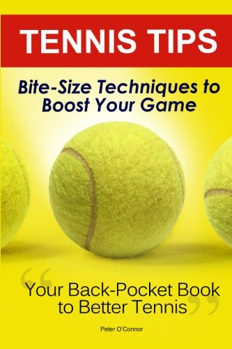 Tennis Tips: Bite-Size Techniques To Boost Your Game