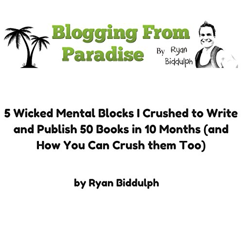 5 Wicked Mental Blocks I Crushed to Write and Publish 50 Books in 10 Months (and How You Can Crush Them Too)                   By:                                                                                                                                 Ryan Biddulph                               Narrated by:                                                                                                                                 Dennis St. John                      Length: 43 mins     5 ratings     Overall 3.8